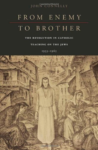 From Enemy to Brother: The Revolution in Catholic Teaching on the Jews, 1933–1965