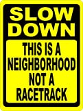 Slow Down This is a Neighborhood Not Racetrack Sign. 12x18 Metal. Made in U.S.A. Speed Limit