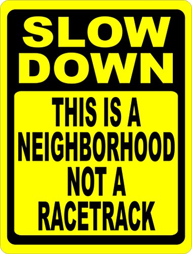 Slow Down This is a Neighborhood Not Racetrack Sign. 12x18 Metal. Made in U.S.A. Speed Limit by SalaGraphics
