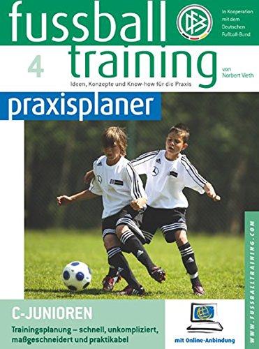 Fussballtraining-praxisplaner: C-Junioren. Trainingsplanung - schnell, unkompliziert, maßgeschneidert und praktikabel