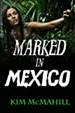 Marked in Mexico, Kim McMahill, 061563172X