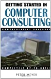 Getting Started in Computer Consulting, Peter Meyer, 0471348139