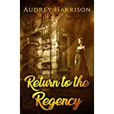 Return to the Regency - A Regency Time-Travel Romance