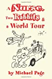 A Nurse, Two Rabbits and a World Tour, Michael Page, 0595201016