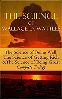 The Science of Being Well - Wallace D Wattles