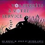Vos pensées à votre service | Wayne W. Dyer,Byron Katie