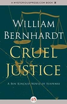 Cruel Justice (Ben Kincaid series Book 5) by [Bernhardt, William]