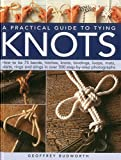 A Practical Guide to Tying Knots: How To Tie 75 Bends, Hitches, Knots, Bindings, Loops, Mats, Plaits, Rings And Slings In Over 500 Step-By-Step Photographs