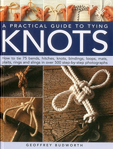 A Practical Guide to Tying Knots: How To Tie 75 Bends, Hitches, Knots, Bindings, Loops, Mats, Plaits, Rings And Slings In Over 500 Step-By-Step Photographs by imusti