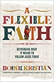 A Flexible Faith: Rethinking What It Means to Follow Jesus Today