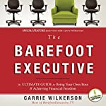 The Barefoot Executive: The Ultimate Guide to Being Your Own Boss and Achieving Financial Freedom | Carrie Wilkerson