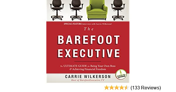 Amazon the barefoot executive the ultimate guide to being your amazon the barefoot executive the ultimate guide to being your own boss and achieving financial freedom audible audio edition carrie wilkerson malvernweather Choice Image