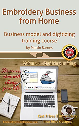 Embroidery Business from Home: Business model and digitizing training course (Volume 2)