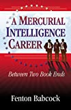 A Mercurial Intelligence Career - Between Two Book Ends, Fenton Babcock, 0741452626