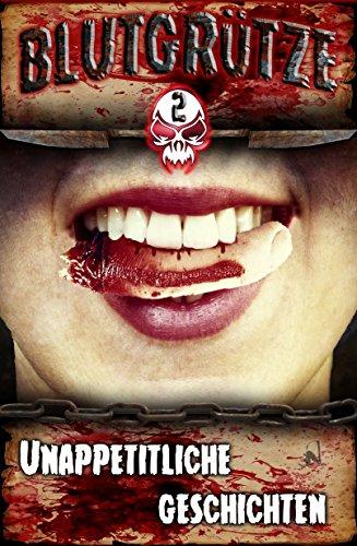 Blutgrütze 2: Unappetitliche Geschichten (German Edition)