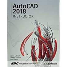 Autocad 2018 Instructor: A Student Guide for In-depth Coverage of Autocad's Commands and Features