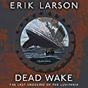 Dead Wake: The Last Crossing of the Lusitania Audiobook by Erik Larson Narrated by Scott Brick
