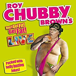 Roy Chubby Brown Live - Don't Get Fit! Get Fat!