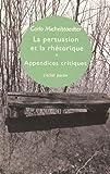 La persuasion et la rhétorique & Appendices critiques