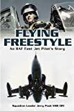 Flying Freestyle - Memoirs of a Cold War Jet Pilot: An RAF Fast Jet Pilot s Story