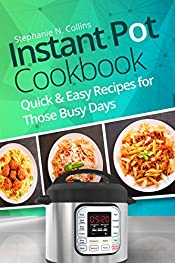 Instant Pot Cookbook: Quick and Easy Recipes for Those Busy Days