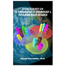 Nothing To Do With Skin: The Fundamentals of Epidemiology and Population Health Research