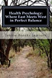 Health Psychology: Where East Meets West in Perfect Balance, Jennie Jamison, 1479205567