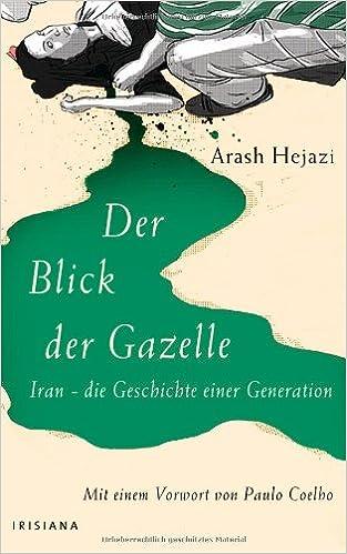 Der Blick der Gazelle Iran - die Geschichte einer Generation