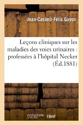 Lecons Cliniques Sur Les Maladies Des Voies Urinaires: Professees A L'Hopital Necker (Sciences) (French Edition)