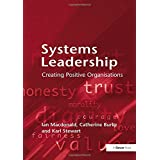 Systems Leadership: Creating Positive Organisations