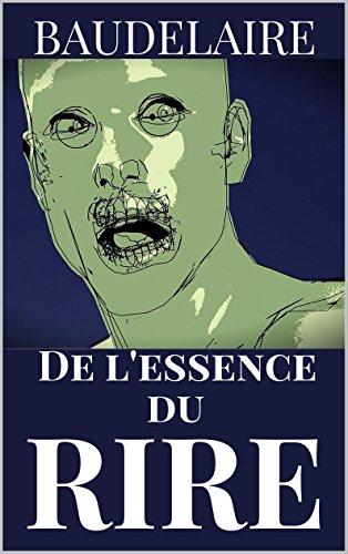 BAUDELAIRE : DE L'ESSENCE DU RIRE (annoté): Curiosités Esthétiques (French Edition) Baudelaire Essence