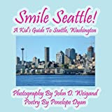 Smile Seattle! a Kid's Guide to Seattle, Washington, Penelope Dyan, 161477109X