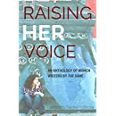 Raising Her Voice: An Anthology of Women Writers by the Same (the Same: Annual Anthology Book 1)