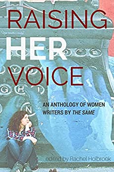 Raising Her Voice: An Anthology of Women Writers by the Same (the Same: Annual Anthology Book 1) by [the Same]