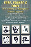 Fate, Flukes and Fame in Country and Bluegrass Music Legends, Dennis Goodwin, 1494267241