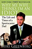 Why My Wife Thinks I'm an Idiot, Mike Greenberg, 0812974808