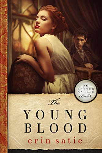The Young Blood (No Better Angels Book 4) by [Satie, Erin]