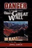Danger Lurks Beyond China's Great Wall, John J. Garcia, 1436392349