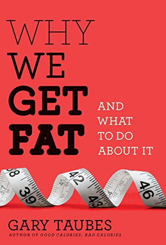 Why We Get Fat: And What to Do About It -