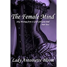 The Female Mind: Part Two: Sexy Musings from a Good Girl Gone Bad