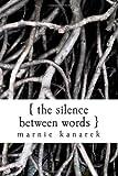 The Silence Between Words, Marnie Kanarek, 1475227981