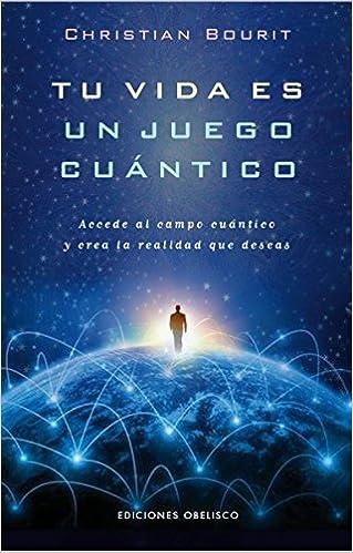Tu Vida Es Un Juego Cuántico ESPIRITUALIDAD Y VIDA INTERIOR: Amazon.es: Christian Bourit: Libros