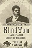 The Ballad of Blind Tom: America's Lost Musical Genius