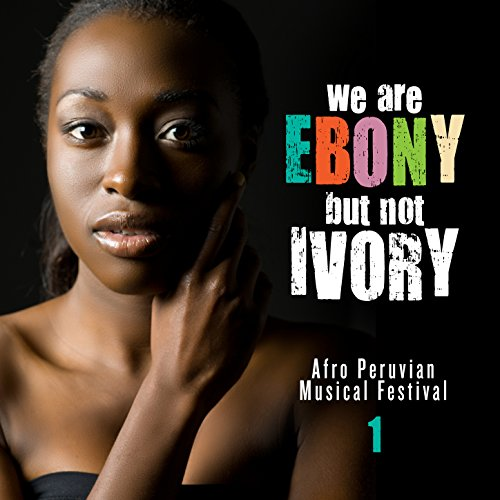 Ivory Music Ebony - We Are Ebony but Not Ivory (afro Peruvian Music Festival), Vol. 1