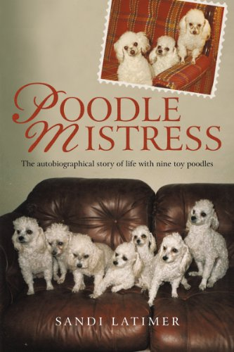 Poodle Mistress:: The autobiographical story of life with nine toy poodles (Poodles Life)