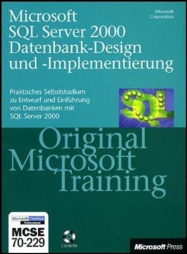 Microsoft SQL Server 2000 Datenbank Design und Implementierung - Original Microsoft Training 70-229: Prakitsches Selbststudium zu Entwurf und Implementierung von Datenbanken mit SQL Server 2000