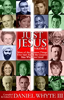 Just Jesus (Volume 2): More of the Greatest Things Ever Said About the Greatest Man Who Ever Lived by [Whyte III, Daniel]