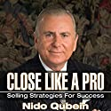Close Like a Pro: Selling Strategies for Success Audiobook by Nido Qubein Narrated by Nido Qubein