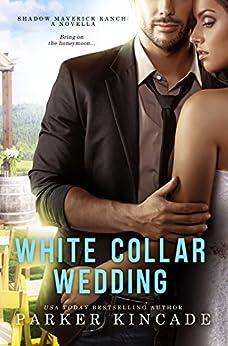 White Collar Wedding (Shadow Maverick Ranch Book 4) by [Kincade, Parker]