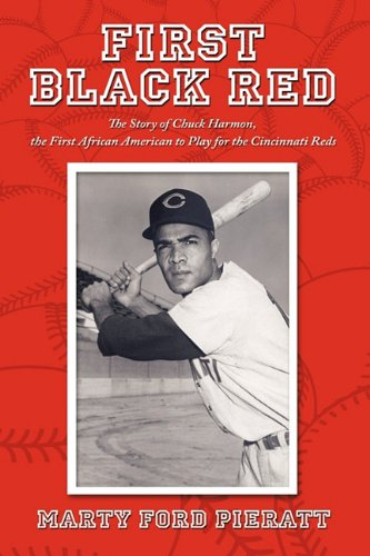 Search : First Black Red: The Story of Chuck Harmon, the First African American to Play for the Cincinnati Reds